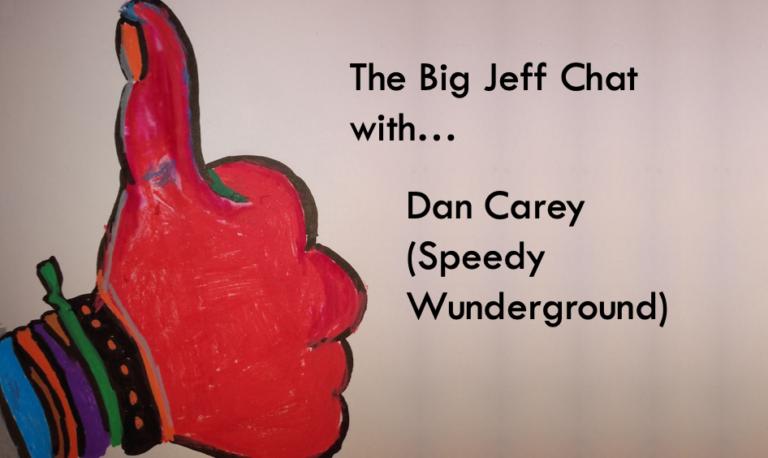 #TheBigJeffChat with Dan Carey (Speedy Wunderground)