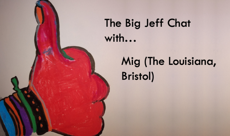 #TheBigJeffChat with Mig (The Louisiana, Bristol)